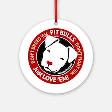 Pit Bulls: Just Love 'Em! Ornament (Round)