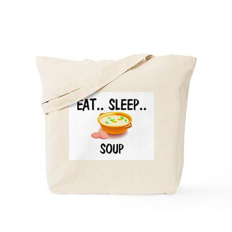 Eat ... Sleep ... SOUP Tote Bag