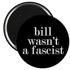 Bill wasn't a fascist. 2.25