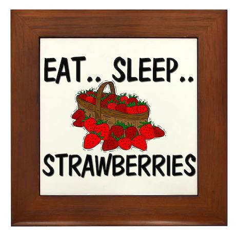 Eat ... Sleep ... STRAWBERRIES Framed Tile