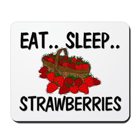 Eat ... Sleep ... STRAWBERRIES Mousepad