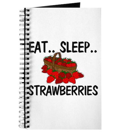 Eat ... Sleep ... STRAWBERRIES Journal