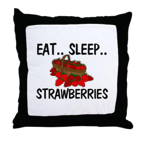 Eat ... Sleep ... STRAWBERRIES Throw Pillow