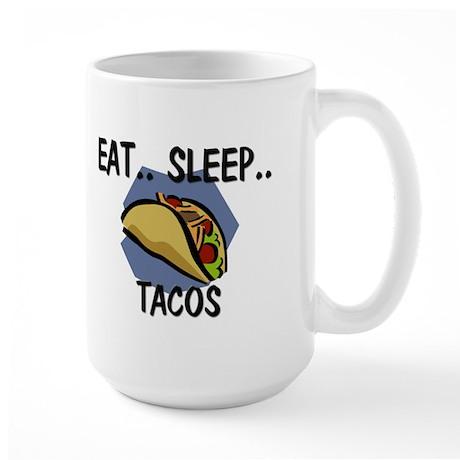 Eat ... Sleep ... TACOS Large Mug