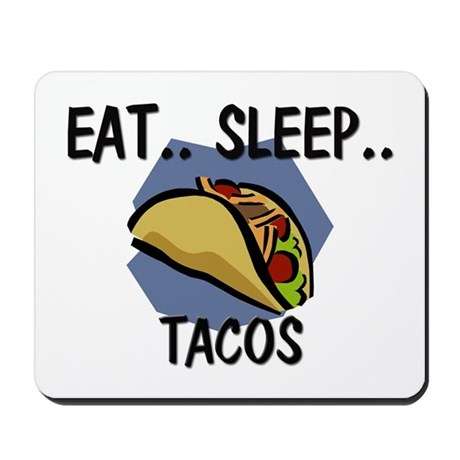 Eat ... Sleep ... TACOS Mousepad