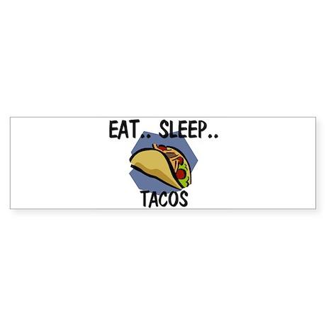 Eat ... Sleep ... TACOS Bumper Sticker