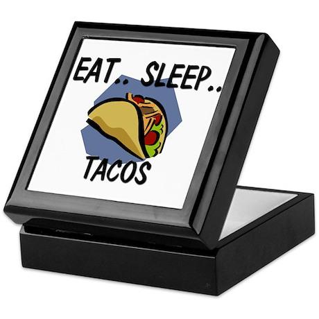 Eat ... Sleep ... TACOS Keepsake Box