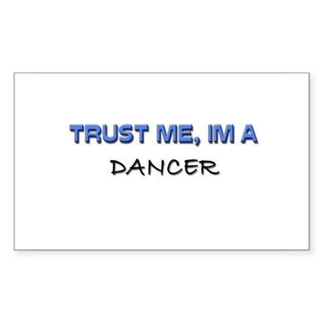 Trust Me I'm a Dancer Rectangle Sticker