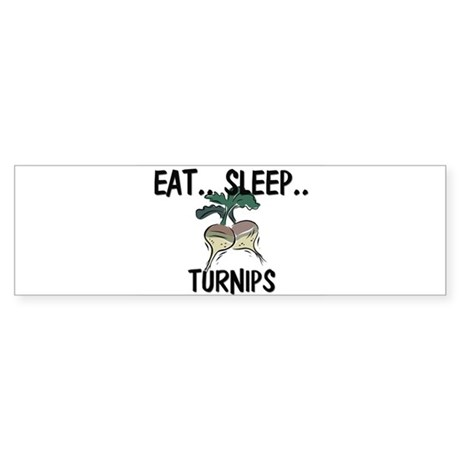 Eat ... Sleep ... TURNIPS Bumper Sticker