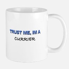 Trust Me I'm a Currier Mug