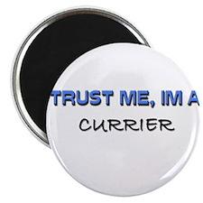 Trust Me I'm a Currier Magnet