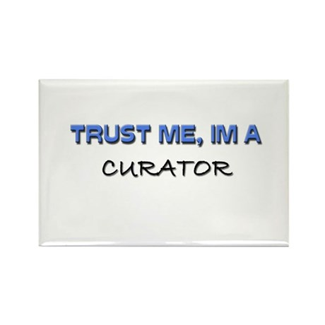 Trust Me I'm a Curator Rectangle Magnet (10 pack)