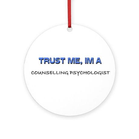 Trust Me I'm a Counselling Psychologist Ornament (