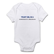 Trust Me I'm a Corporate Librarian Infant Bodysuit