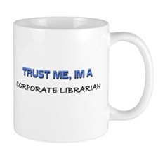 Trust Me I'm a Corporate Librarian Mug