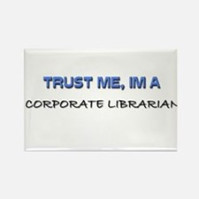 Trust Me I'm a Corporate Librarian Rectangle Magne