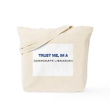 Trust Me I'm a Corporate Librarian Tote Bag