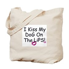 I Kiss My Dog on the LipsTote Bag