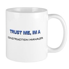 Trust Me I'm a Construction Manager Mug
