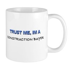 Trust Me I'm a Construction Buyer Mug