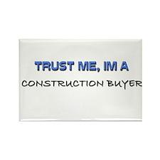 Trust Me I'm a Construction Buyer Rectangle Magnet