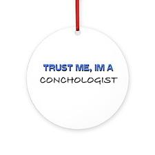 Trust Me I'm a Conchologist Ornament (Round)