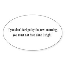 If you don't feel guilty Oval Decal