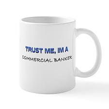 Trust Me I'm a Commercial Banker Mug
