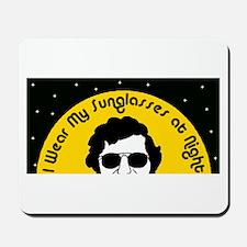 I Wear My Sunglasses at Night Mousepad