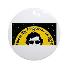 I Wear My Sunglasses at Night Ornament (Round)