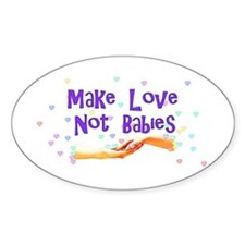 Make Love Not Babies Oval Decal
