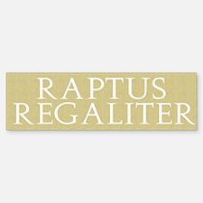 Raptus Regaliter Bumper Bumper Bumper Sticker