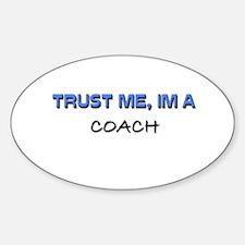 Trust Me I'm a Coach Oval Decal