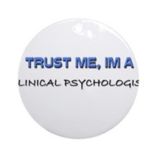Trust Me I'm a Clinical Psychologist Ornament (Rou