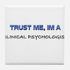 Trust Me I'm a Clinical Psychologist Tile Coaster