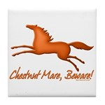 Chestnut Mare, Beware! Tile Coaster