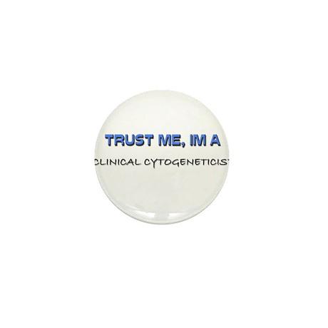 Trust Me I'm a Clinical Cytogeneticist Mini Button