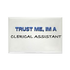 Trust Me I'm a Clerical Assistant Rectangle Magnet