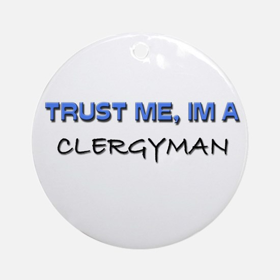 Trust Me I'm a Clergyman Ornament (Round)