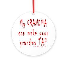 My GRANDMA can make your gran Ornament (Round)