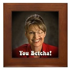 YOU BETCHA Sarah Palin Framed Tile