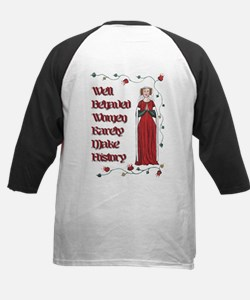 Well Behaved Women Rarely Make History Tee