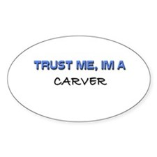 Trust Me I'm a Carver Oval Decal