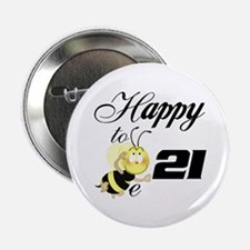 "Happy to be 21 2.25"" Button"