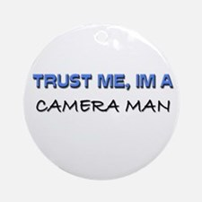Trust Me I'm a Camera Man Ornament (Round)