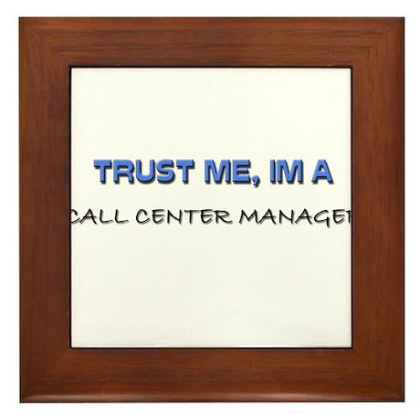 Trust Me I'm a Call Center Manager Framed Tile