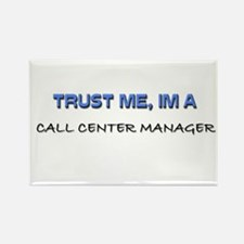 Trust Me I'm a Call Center Manager Rectangle Magne