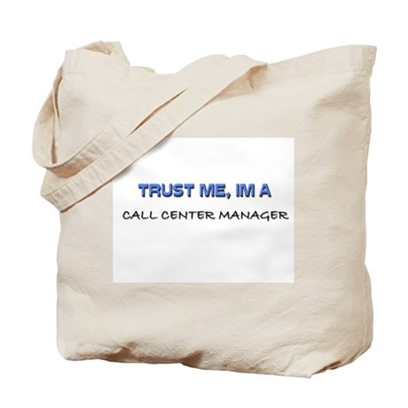 Trust Me I'm a Call Center Manager Tote Bag