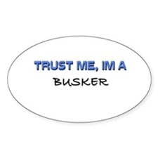 Trust Me I'm a Busker Oval Decal