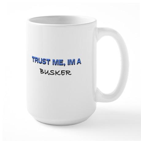 Trust Me I'm a Busker Large Mug